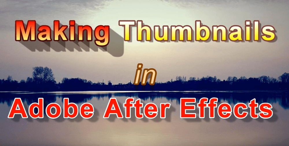 Mooie thumbnails maken met Adobe After Effects
