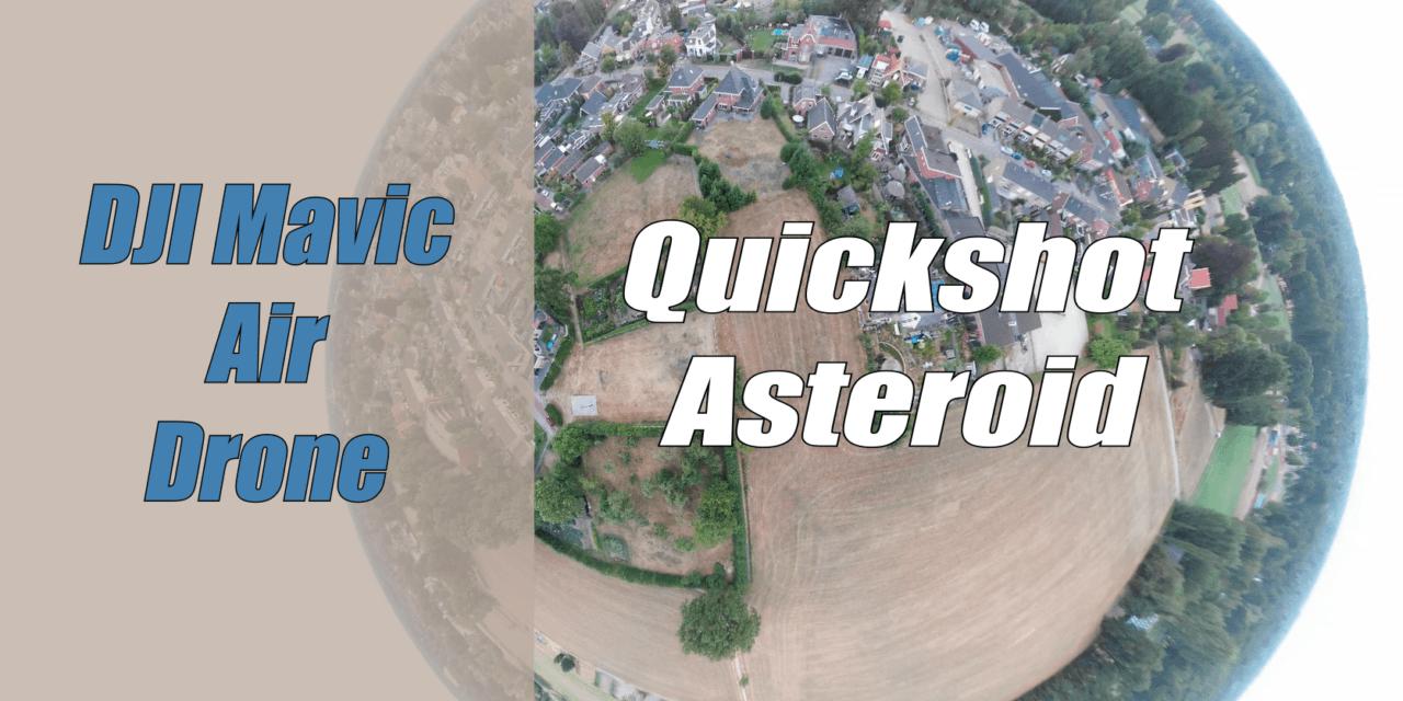 Vliegen met de DJI Mavic Air Drone – Asteroid -Quickshot Menu
